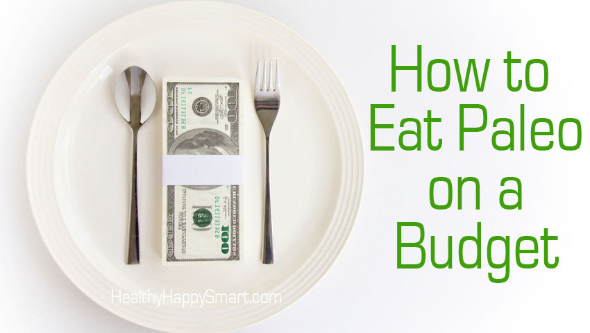 How to Eat Paleo On A Budget | Healthy Happy Smart