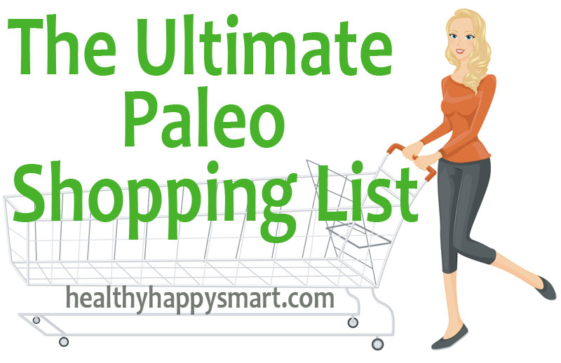 The Ultimate Paleo Shopping List - everything you need to know for filling your kitchen with Paleo Friendly Foods. #HealthyHappySmart
