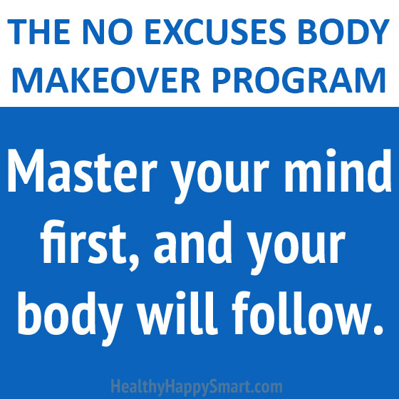 master your mind and your body will follow - The No Excuses Body Makeover Program.